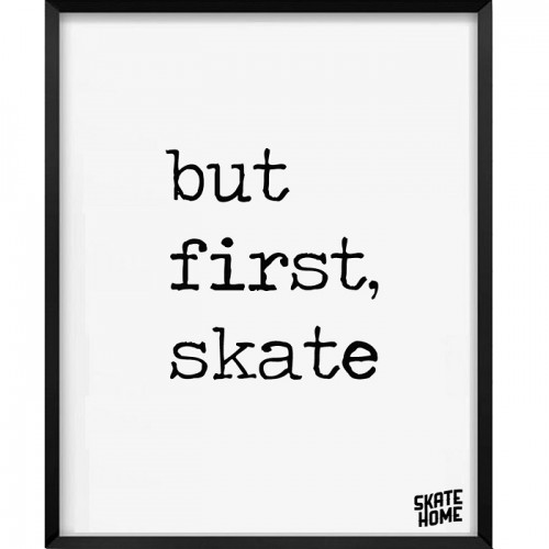 Skateboard Illustration - but first skate
