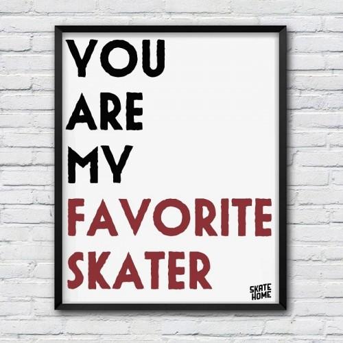 illustration skateboard You are my favorite skater